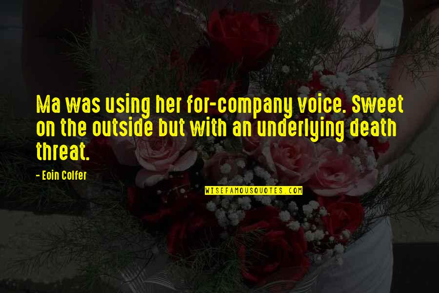 Your Voice So Sweet Quotes By Eoin Colfer: Ma was using her for-company voice. Sweet on