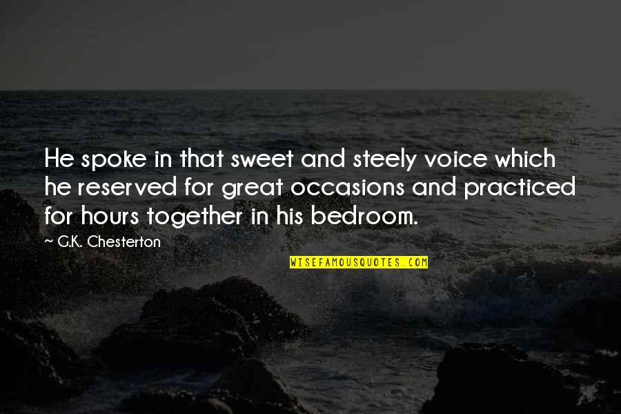 Your Voice So Sweet Quotes By G.K. Chesterton: He spoke in that sweet and steely voice