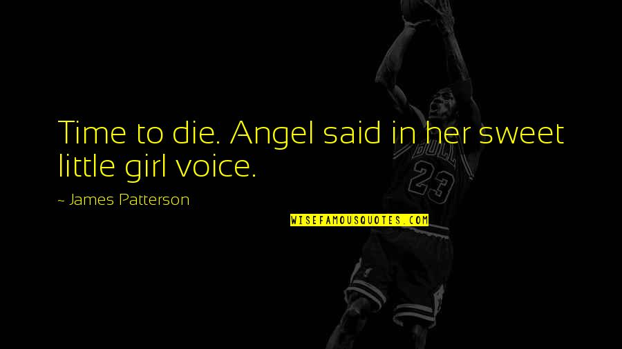 Your Voice So Sweet Quotes By James Patterson: Time to die. Angel said in her sweet