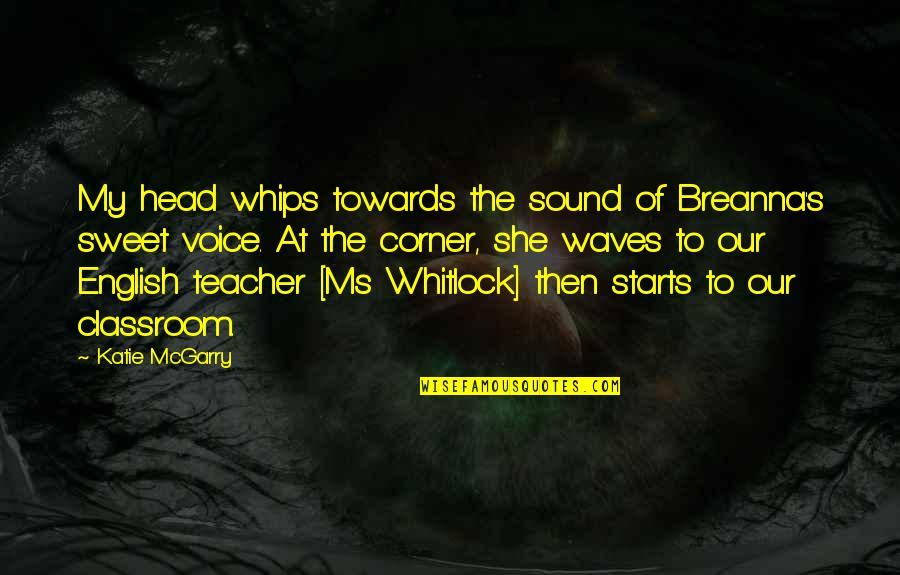 Your Voice So Sweet Quotes By Katie McGarry: My head whips towards the sound of Breanna's