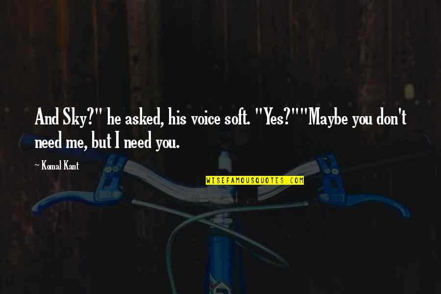 """Your Voice So Sweet Quotes By Komal Kant: And Sky?"""" he asked, his voice soft. """"Yes?""""""""Maybe"""