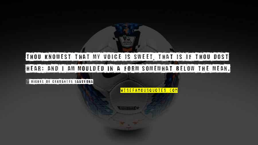 Your Voice So Sweet Quotes By Miguel De Cervantes Saavedra: Thou knowest that my voice is sweet, That