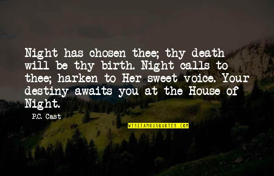 Your Voice So Sweet Quotes By P.C. Cast: Night has chosen thee; thy death will be