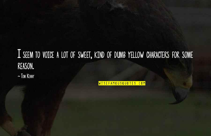 Your Voice So Sweet Quotes By Tom Kenny: I seem to voice a lot of sweet,
