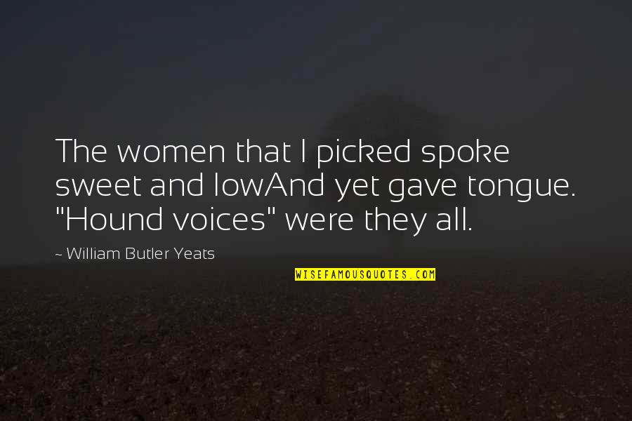 Your Voice So Sweet Quotes By William Butler Yeats: The women that I picked spoke sweet and