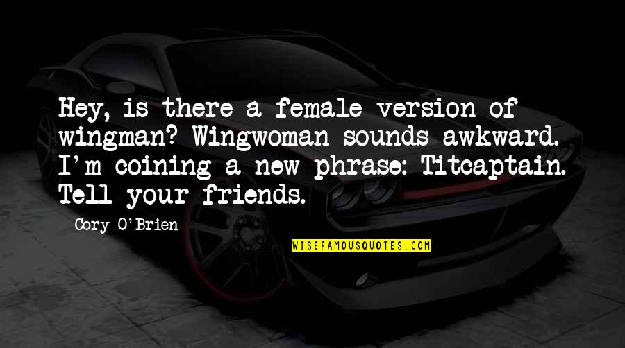 Your Wingman Quotes By Cory O'Brien: Hey, is there a female version of wingman?