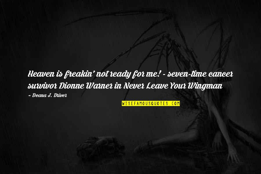 Your Wingman Quotes By Deana J. Driver: Heaven is freakin' not ready for me! -