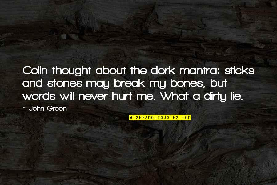 Your Words Will Never Hurt Me Quotes By John Green: Colin thought about the dork mantra: sticks and