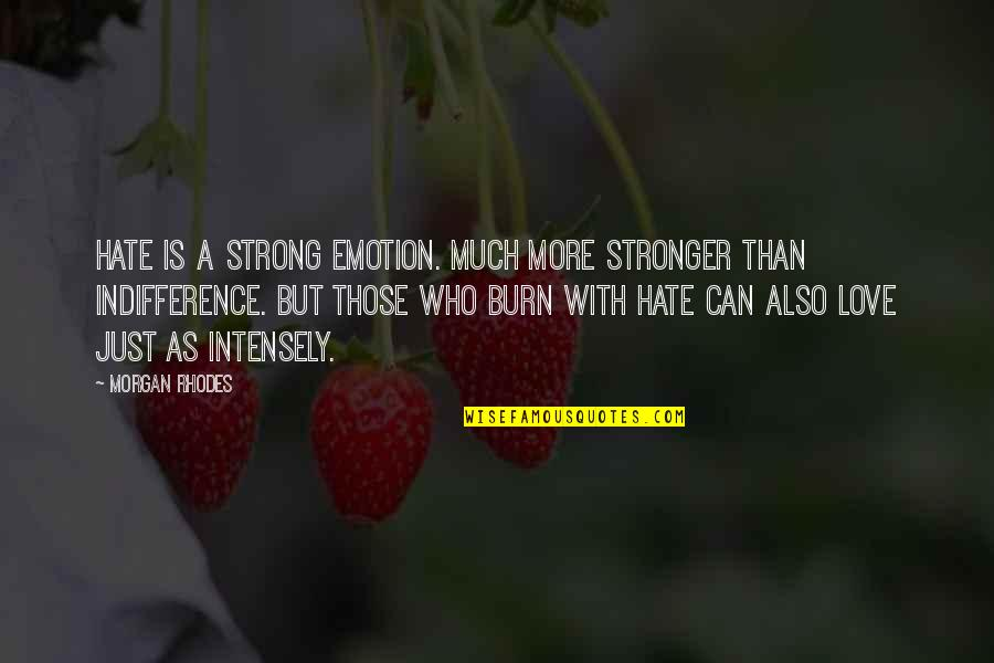 Your Words Will Never Hurt Me Quotes By Morgan Rhodes: Hate is a strong emotion. Much more stronger
