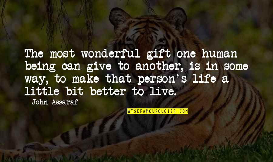 You're A Wonderful Human Being Quotes By John Assaraf: The most wonderful gift one human being can