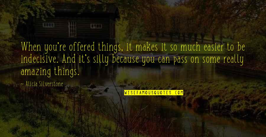 You're Amazing Because Quotes By Alicia Silverstone: When you're offered things, it makes it so