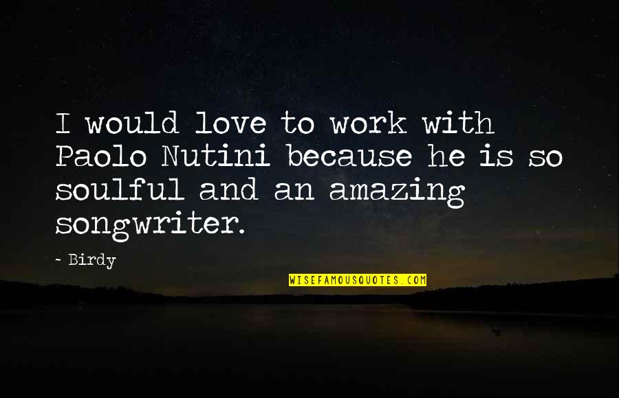 You're Amazing Because Quotes By Birdy: I would love to work with Paolo Nutini