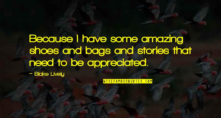 You're Amazing Because Quotes By Blake Lively: Because I have some amazing shoes and bags