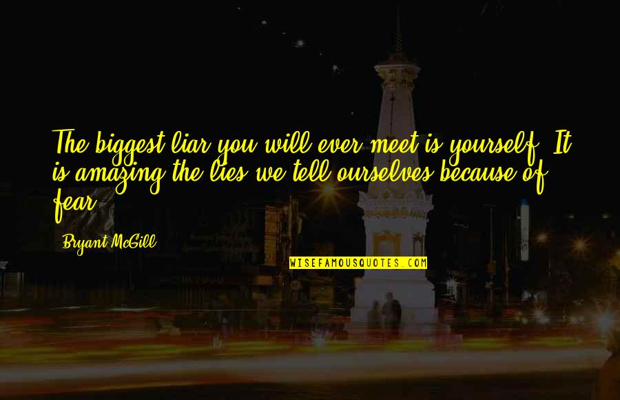 You're Amazing Because Quotes By Bryant McGill: The biggest liar you will ever meet is