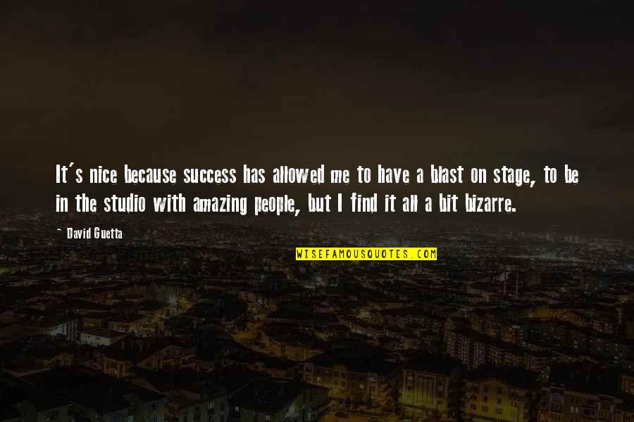 You're Amazing Because Quotes By David Guetta: It's nice because success has allowed me to
