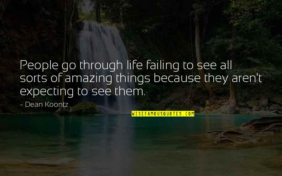 You're Amazing Because Quotes By Dean Koontz: People go through life failing to see all
