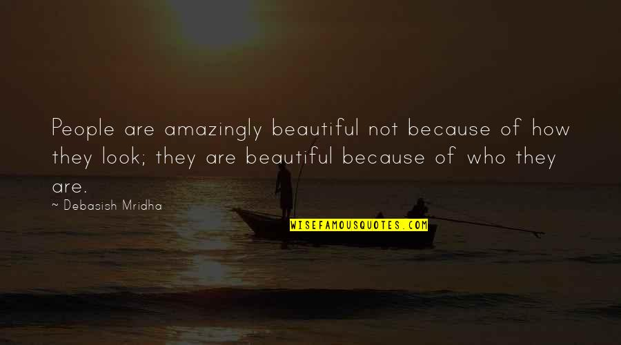 You're Amazing Because Quotes By Debasish Mridha: People are amazingly beautiful not because of how