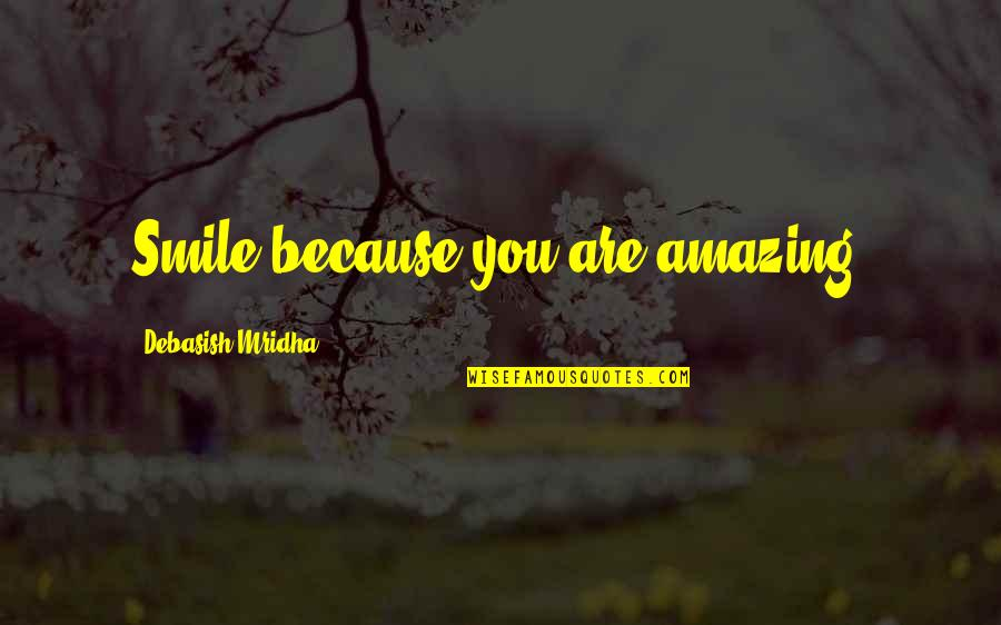 You're Amazing Because Quotes By Debasish Mridha: Smile because you are amazing.