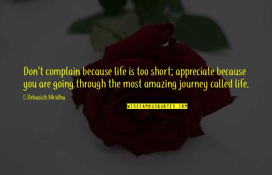 You're Amazing Because Quotes By Debasish Mridha: Don't complain because life is too short; appreciate