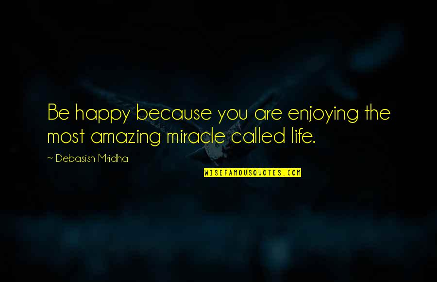 You're Amazing Because Quotes By Debasish Mridha: Be happy because you are enjoying the most