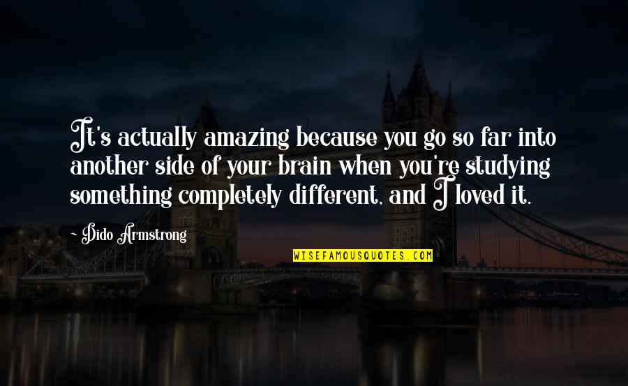 You're Amazing Because Quotes By Dido Armstrong: It's actually amazing because you go so far