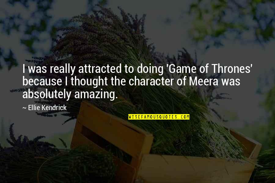You're Amazing Because Quotes By Ellie Kendrick: I was really attracted to doing 'Game of