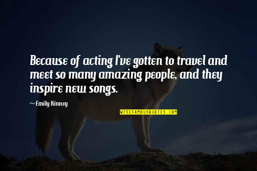 You're Amazing Because Quotes By Emily Kinney: Because of acting I've gotten to travel and
