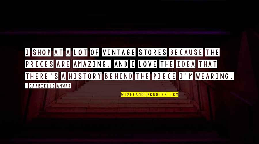 You're Amazing Because Quotes By Gabrielle Anwar: I shop at a lot of vintage stores
