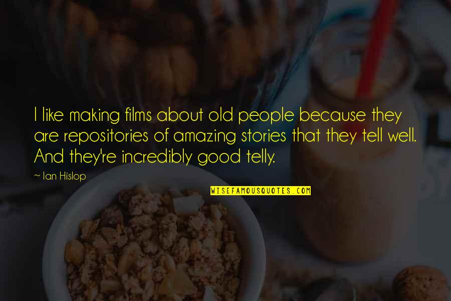 You're Amazing Because Quotes By Ian Hislop: I like making films about old people because