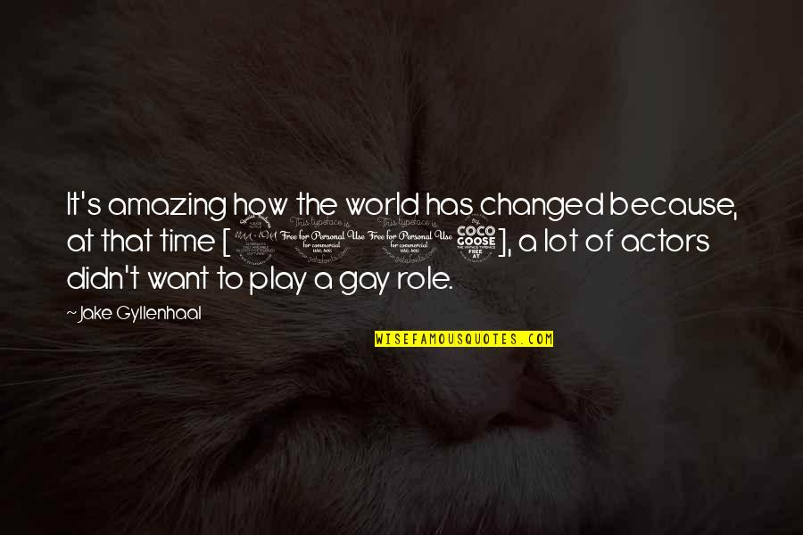 You're Amazing Because Quotes By Jake Gyllenhaal: It's amazing how the world has changed because,