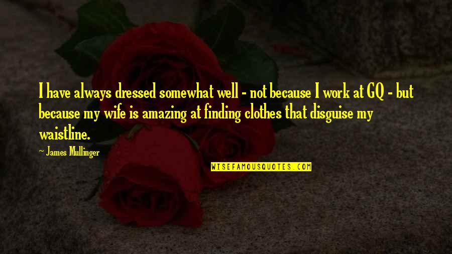 You're Amazing Because Quotes By James Mullinger: I have always dressed somewhat well - not
