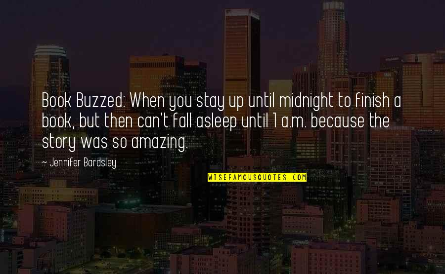 You're Amazing Because Quotes By Jennifer Bardsley: Book Buzzed: When you stay up until midnight