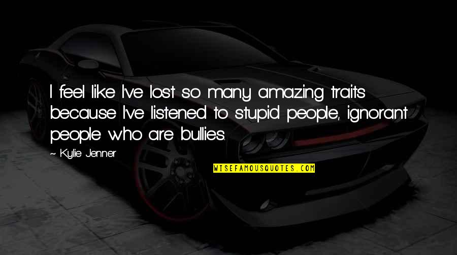 You're Amazing Because Quotes By Kylie Jenner: I feel like I've lost so many amazing