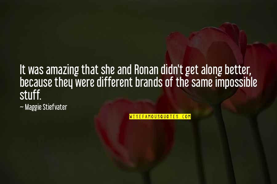 You're Amazing Because Quotes By Maggie Stiefvater: It was amazing that she and Ronan didn't