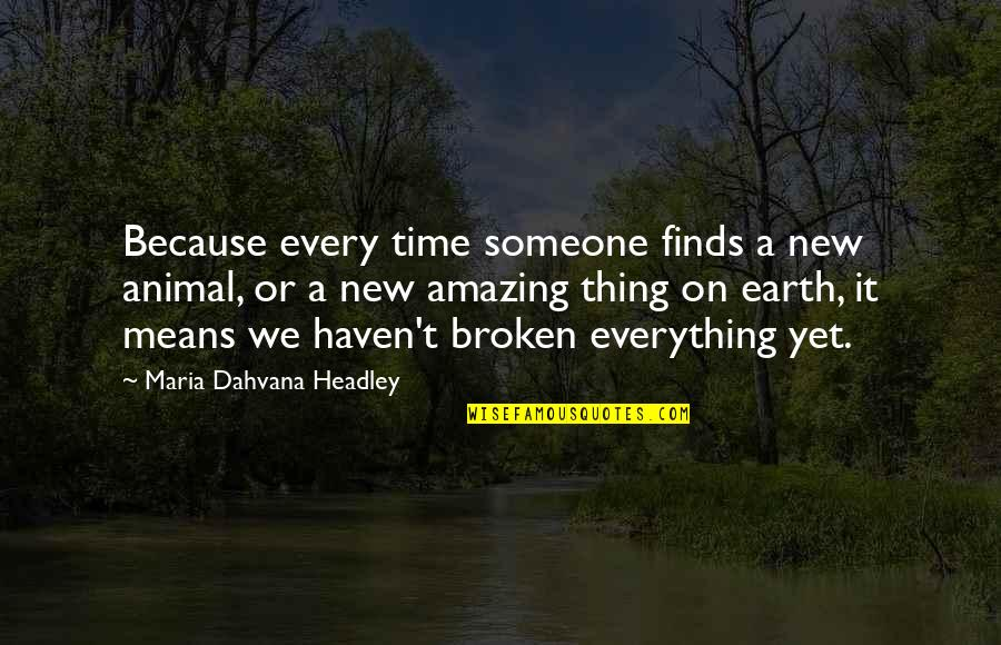 You're Amazing Because Quotes By Maria Dahvana Headley: Because every time someone finds a new animal,