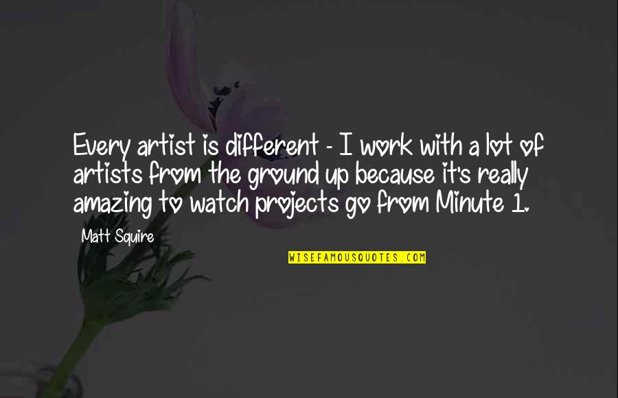 You're Amazing Because Quotes By Matt Squire: Every artist is different - I work with