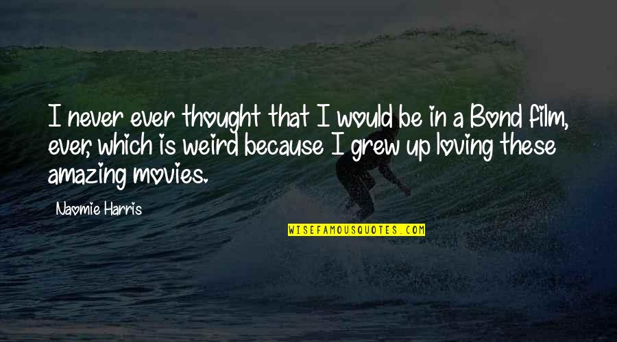 You're Amazing Because Quotes By Naomie Harris: I never ever thought that I would be