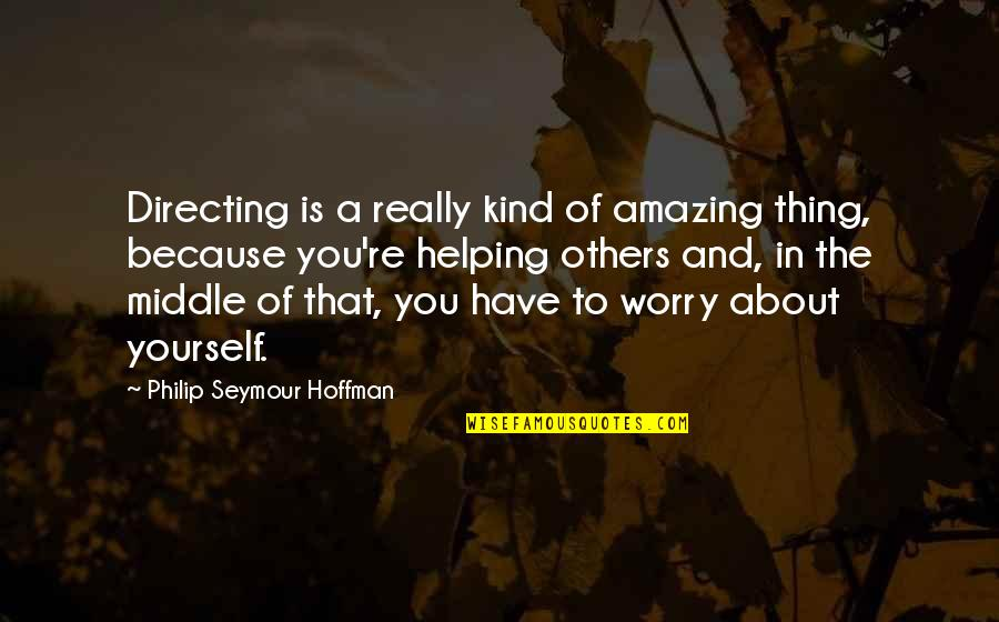 You're Amazing Because Quotes By Philip Seymour Hoffman: Directing is a really kind of amazing thing,