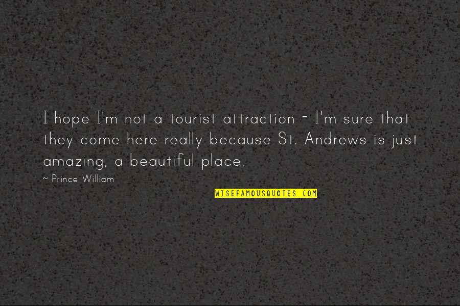 You're Amazing Because Quotes By Prince William: I hope I'm not a tourist attraction -