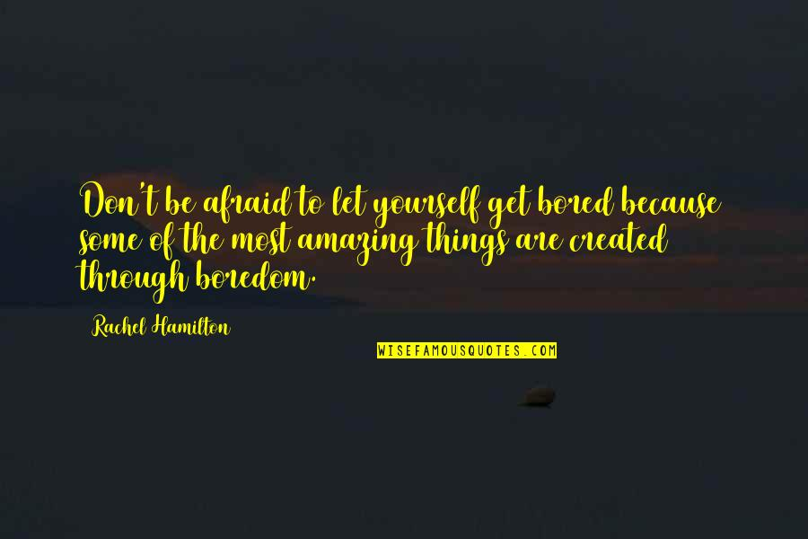 You're Amazing Because Quotes By Rachel Hamilton: Don't be afraid to let yourself get bored
