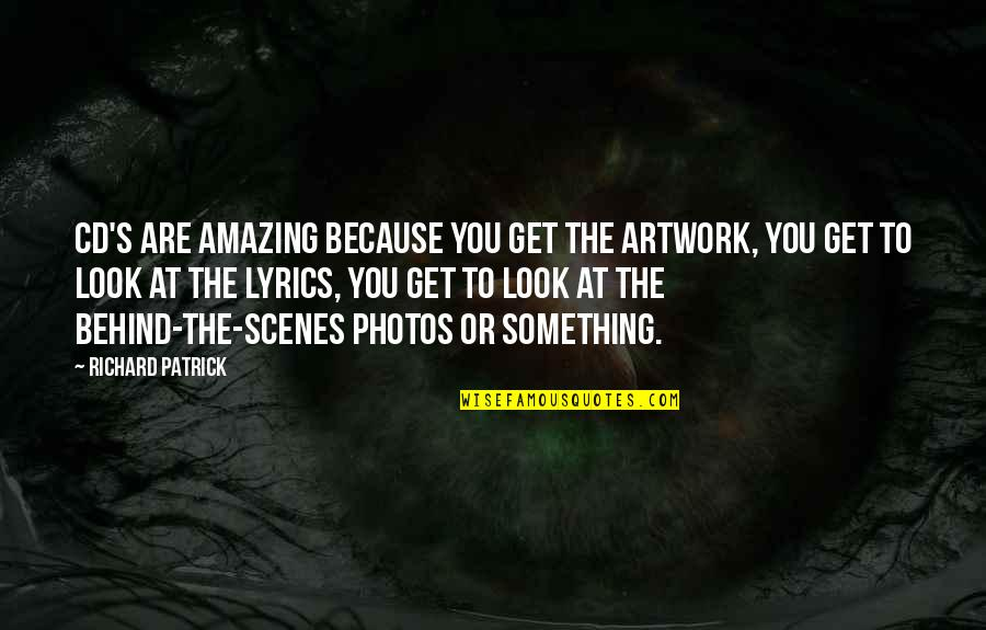 You're Amazing Because Quotes By Richard Patrick: CD's are amazing because you get the artwork,