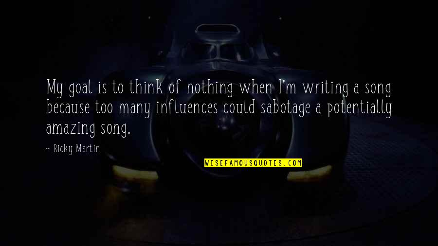 You're Amazing Because Quotes By Ricky Martin: My goal is to think of nothing when