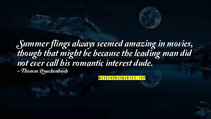 You're Amazing Because Quotes By Thomm Quackenbush: Summer flings always seemed amazing in movies, though