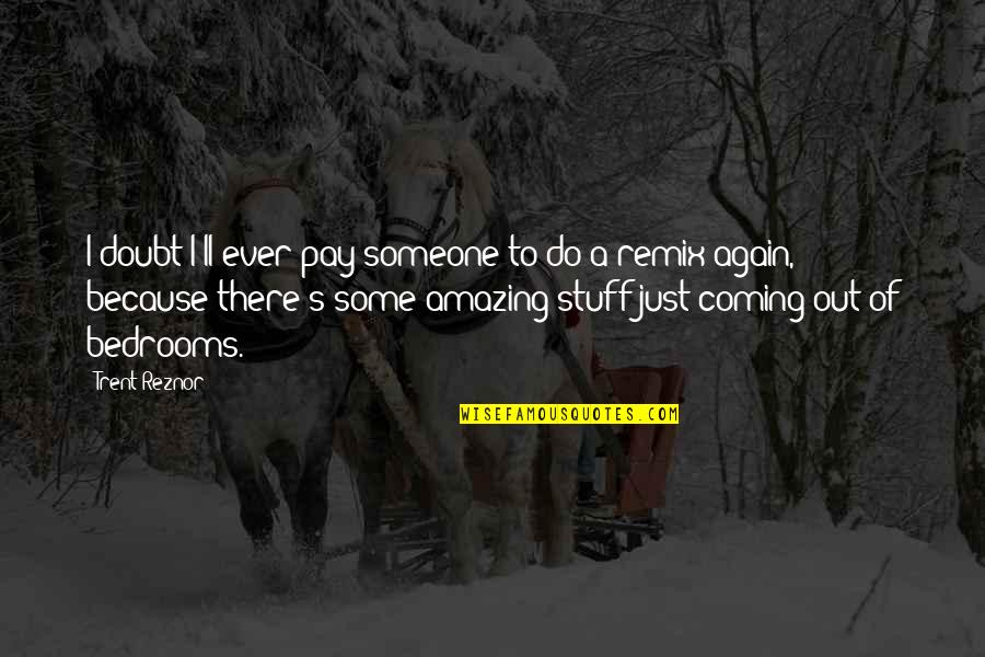 You're Amazing Because Quotes By Trent Reznor: I doubt I'll ever pay someone to do