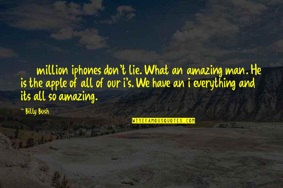 You're An Amazing Man Quotes By Billy Bush: 100 million iphones don't lie. What an amazing