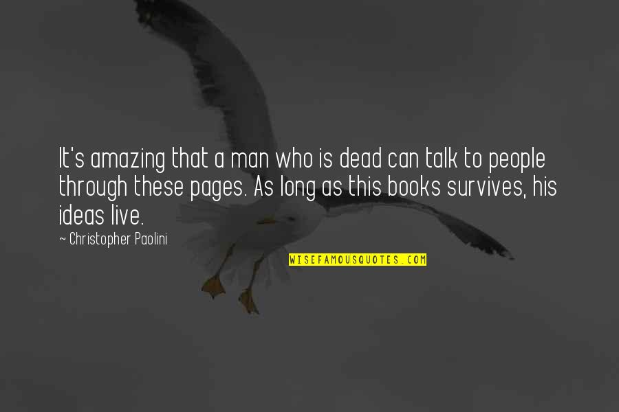 You're An Amazing Man Quotes By Christopher Paolini: It's amazing that a man who is dead