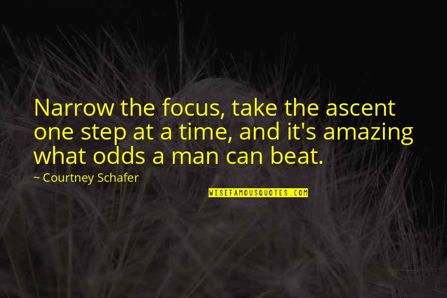 You're An Amazing Man Quotes By Courtney Schafer: Narrow the focus, take the ascent one step