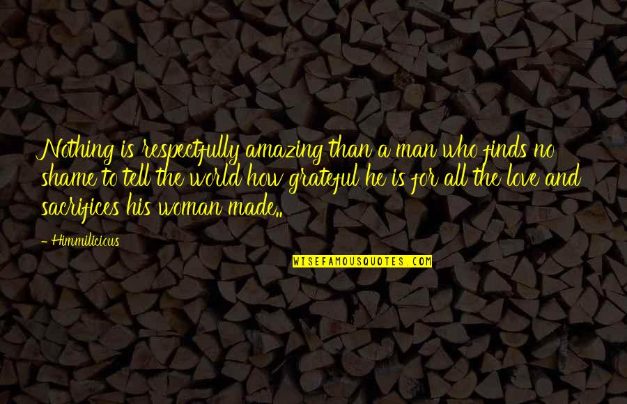 You're An Amazing Man Quotes By Himmilicious: Nothing is respectfully amazing than a man who