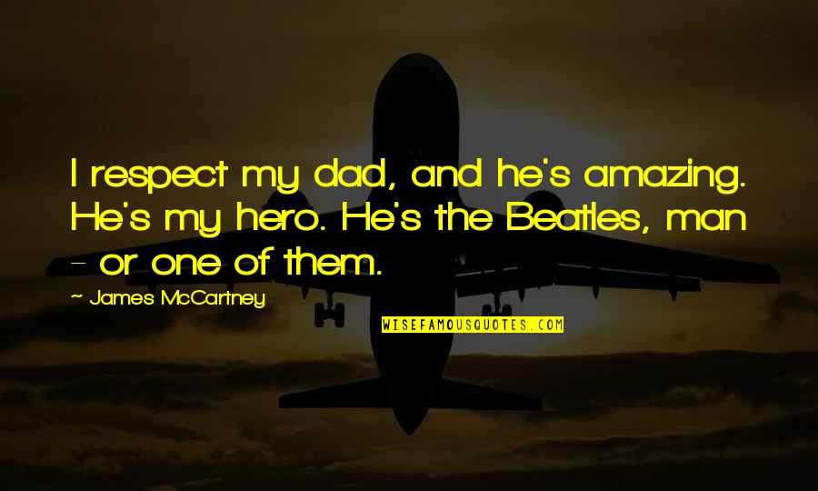 You're An Amazing Man Quotes By James McCartney: I respect my dad, and he's amazing. He's