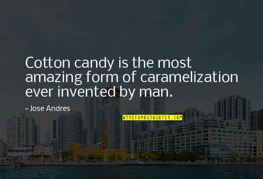 You're An Amazing Man Quotes By Jose Andres: Cotton candy is the most amazing form of